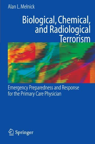 Download Biological, Chemical, and Radiological Terrorism: Emergency Preparedness and Response for the Primary Care Physician [Paperback] [2007] 2008 Ed. Alan Melnick pdf epub