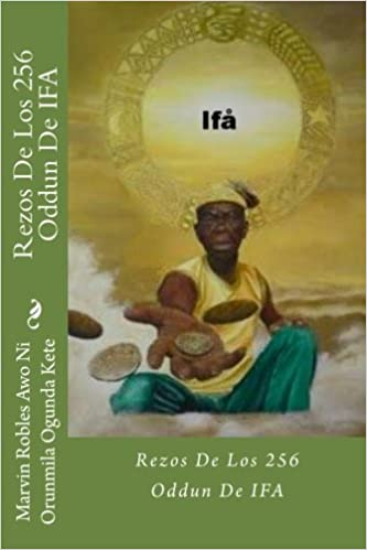 Rezos De Los 256 Oddun De IFA (Spanish Edition): Marvin A Robles: 9781539822134: Amazon.com: Books