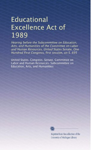 Educational Excellence Act of 1989: Hearing before the Subcommittee on Education, Arts, and Humanities of the Committee on Labor and Human Resources, ... First Congress, first session, on S. 695