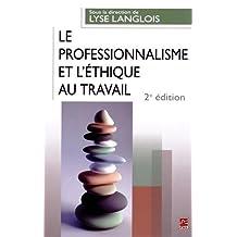 Le professionnalisme et l'éthique au travail  2e édition