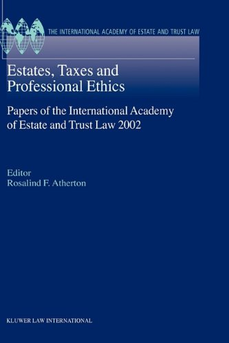Estates, Taxes and Professional Ethics, Papers of the International Academy of Estate and Trust Laws-2002 (International