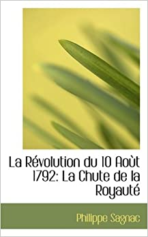 Book La Revolution du 10 Aout 1792: La Chute de la Royaute