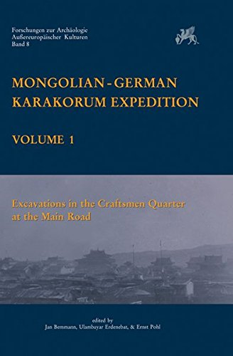 Mongolian-German Karakorum Expedition, Volume 1: Excavations in the Craftsmen Quarter at the Main Road (Forschungen zur Archaologie Aussereuropaischer Kulturen) (English and German Edition)
