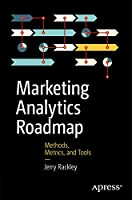 Marketing Analytics Roadmap: Methods, Metrics, and Tools Front Cover