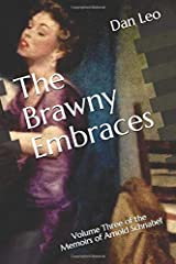 The Brawny Embraces: Volume Three of the Memoirs of Arnold Schnabel Paperback