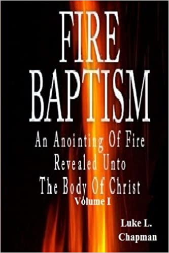Book Fire Baptism: An Anointing Of Fire Revealed Unto The Body Of Christ (Volume 1) by Luke L Chapman (2012-02-02)