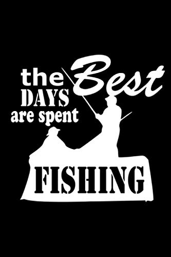 The Best Days Are Spent Fishing: Fishing Notebook for any true Fisherman. DIY Writing Diary, Sports Fishing Journal Log Book, Planner Note Book - 120 Squared Pages
