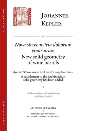 Nova Stereometria Dolorium Vinariorum/ New Solid Geometry of Wine Barrels: Suivi De Accessit Stereometriae Archimedeae Svpplementvm/ a Supplement to ... Et Savoirs) (English and Latin Edition)