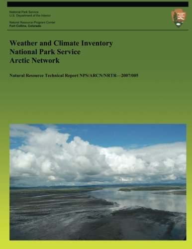 Weather and Climate Inventory National Park Service Arctic Network (Natural Resource Technical Report NPS/ARCN/NRTR?2007/005)