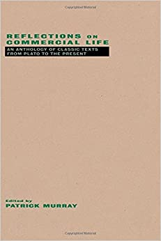 Reflections on Commercial Life: An Anthology of Classic Texts from Plato to the Present by Patrick Murray (Editor) (10-Apr-1997)