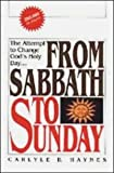 img - for From Sabbath to Sunday: a Discussion of the Historical Aspects of the Sabbath Question, Showing How, When, Why, and By Whom the Change Was Made From book / textbook / text book