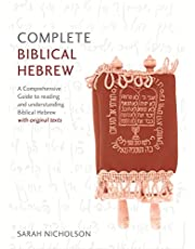 Complete Biblical Hebrew Beginner to Intermediate Course: A Comprehensive Guide to Reading and Understanding Biblical Hebrew, with Original Texts