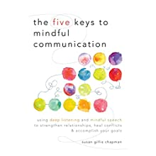 The Five Keys to Mindful Communication: Using Deep Listening and Mindful Speech to Strengthen Relationships, Heal Conflicts, and Accomplish Your Goals Audiobook by Susan Gillis Chapman Narrated by Gabra Zackman