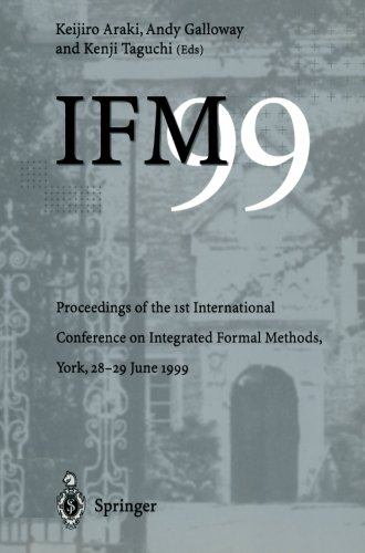 IFM'99: Proceedings of the 1st International Conference on Integrated Formal Methods, York, 28–29 June 1999