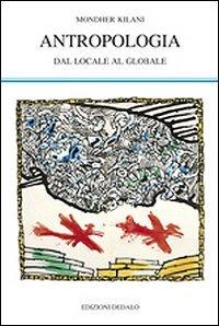 Antropologia. Dal locale al globale Copertina flessibile – 16 mar 2011 Mondher Kilani A. Rivera V. Carrassi Dedalo