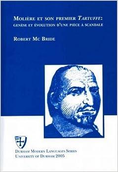 Book Molière et son premier Tartuffe: genèse et èvolution d'une pièce à scandale: Genese Et Evolution D'une Piece a Scandale (Durham Modern Language)