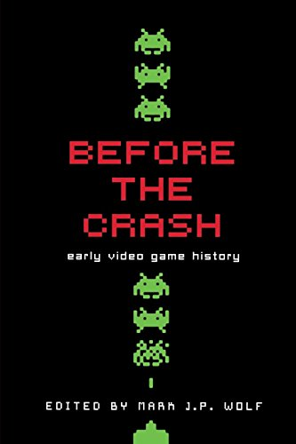 (Before the Crash: Early Video Game History (Contemporary Approaches to Film and Media Series))