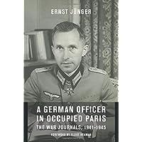 A German Officer in Occupied Paris: The War Journals, 1941-1945
