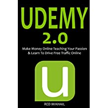 UDEMY 2.0: Make Money Online Teaching Your Passion & Learn To Drive Free Traffic Online