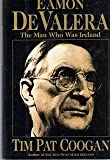 img - for Eamon De Valera: The Man Who Was Ireland book / textbook / text book