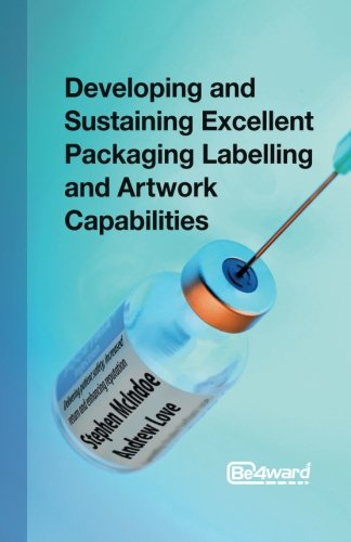 Developing and Sustaining Excellent Packaging Labelling and Artwork Capabilities: Delivering patient safety, increased return and enhancing reputation