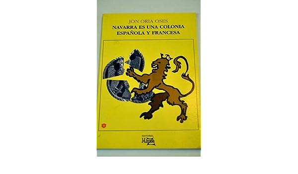 Navarra es una colonia española y francesa (Colección Otalu) (Spanish Edition): Jon Oria Oses: 9788485891610: Amazon.com: Books