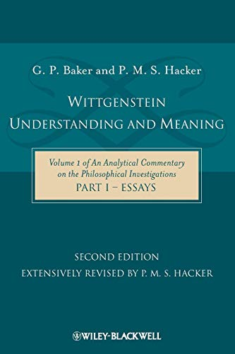 Wittgenstein: Understanding and Meaning: Volume 1 of an Analytical Commentary on the Philosophical Investigations, Part I: Essays