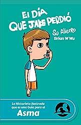 El día que Jake perdió su aliento: La Historieta Ilustrada que es una Guía para el Asma (SIGuides (Spanish) nº 1) (Spanish Edition)