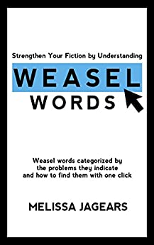 Strengthen Your Fiction by Understanding Weasel Words: Weasel words categorized by the problems they indicate and how to find them with one click by [Jagears, Melissa]