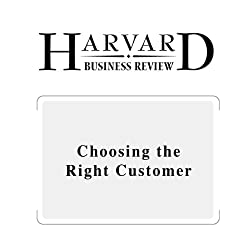 Choosing the Right Customer (Harvard Business Review)