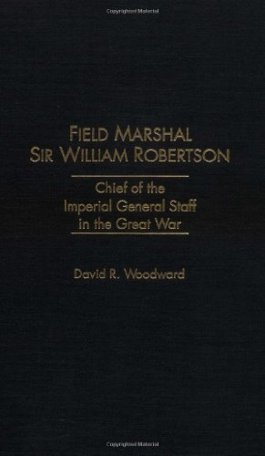 Field Marshal Sir William Robertson: Chief of the Imperial General Staff in the Great War (Kluwer International Series in)