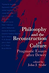 Philosophy and the Reconstruction of Culture: Pragmatic Essays After Dewey