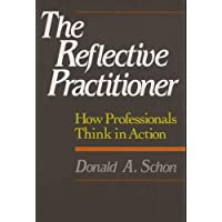 REFLECTIVE PRACTITIONER: How Professionals Think In Action