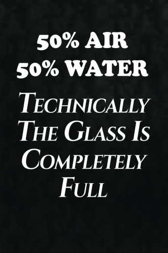 Read Online 50% Air, 50% Water, Technically The Glass Is Completely Full: Writing Journal Lined, Diary, Notebook for Men & Women pdf