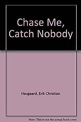 Chase Me, Catch Nobody