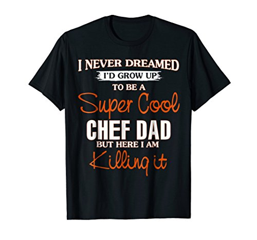 Super Cool Chef Dad Killing It T-shirt Funny Cooking Gift