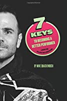 7 Keys To Becoming A Better Performer: A Book For