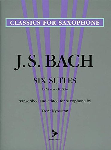 Six Suites for Violoncello Solo: Transcribed and Edited for Saxophone (Advance Music: Classics for Saxophone)