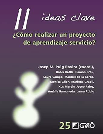 11 Ideas Clave. ¿Cómo realizar un proyecto de aprendizaje servicio? (IDEAS CLAVES nº 25)