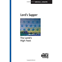 Lord's Supper: The Lamb's High Feast (The People's Bible Teachings)