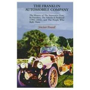 The Franklin Automobile Company: The History of the Innovative Firm, Its Founders, the Vehicles It Produced (1902-1934), and the People Who Built Them (Historic Motor Car Company Series) ()