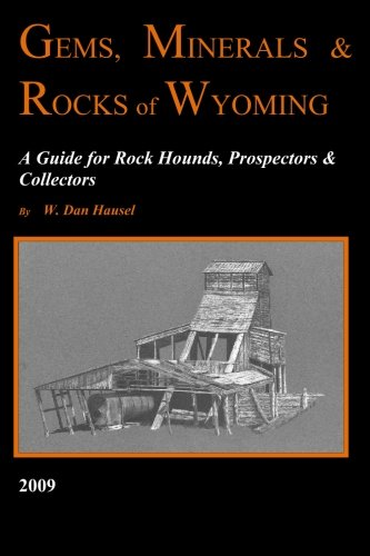 (Gems, Minerals & Rocks of Wyoming: A Guide for Rock Hounds, Prospectors & Collectors)