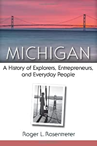 Michigan: A History of Explorers, Entrepreneurs, and Everyday People by UNIVERSITY OF MICHIGAN REGIONAL