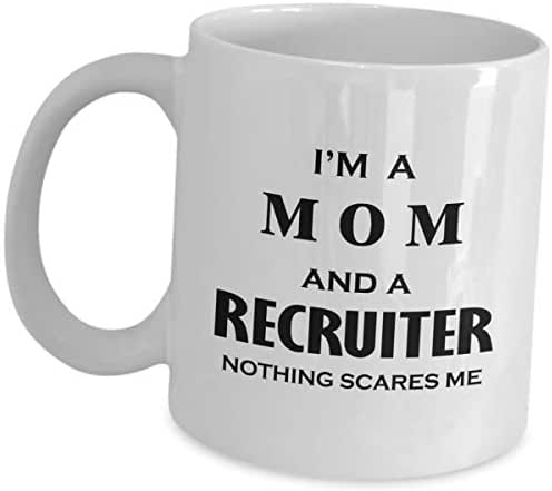 Gifts for Recruiter Coffee Mug - Im A Mom And Nothing Scares Me - Recruitment Agency Tea Cup Funny Cute Gag Appreciation Gift Idea HR Headhunter Headhunting Firm Staff Recruiting Recruit