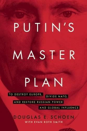 Power Plan - Putin's Master Plan: To Destroy Europe, Divide NATO, and Restore Russian Power and Global Influence