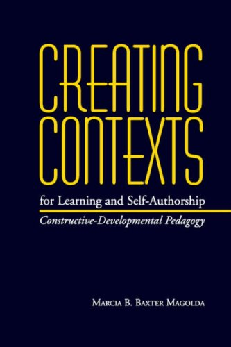 Creating Contexts for Learning and Self-Authorship: Constructive-Developmental Pedagogy (Vanderbilt Issues in Higher Education)