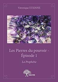 Les Pierres du Pouvoir - Épisode 1 par Veronique Etienne