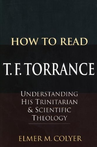 How To Read T. F. Torrance: Understanding His Trinitarian and Scientific Theology by Elmer M. Colyer (2007-12-01)