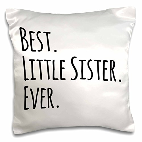Throw Sister Pillow (3dRose pc_151538_1 Best Little Sister Ever Gifts for Younger and Youngest Siblings Black Text Pillow Case, 16