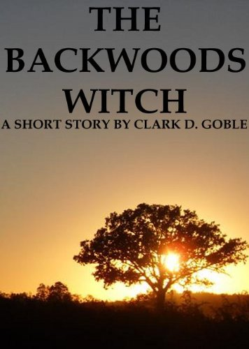 The Backwoods Witch: A Short Story